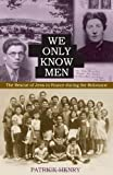 We Only Know Men: The Rescue of Jews in France During the Holocaust (0813214939) by Henry, Patrick
