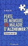 Perte de mémoire ou maladie d'Alzheimer ? : Distinguer pour agir...