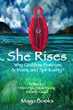 She Rises: Why Goddess Feminism, Activism and Spirituality? (Mago Books Collective Writing) (Volume 1)