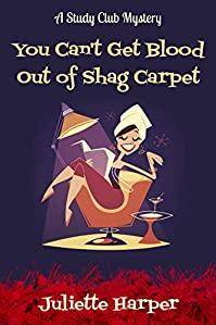 You Can't Get Blood Out Of Shag Carpet: A Study Club Cozy Murder Mystery by Juliette Harper ebook deal