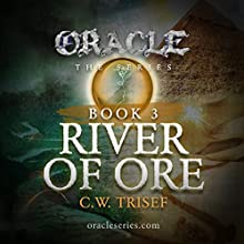 River of Ore: Oracle, Book 3 Audiobook by C.W. Trisef Narrated by Jeff Simpson