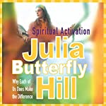 Spiritual Activation: Why Each of Us Does Make the Difference | Julia Butterfly Hill