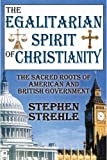 The Egalitarian Spirit of Christianity: The Sacred Roots of American and British Government
