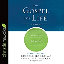 The Gospel & Adoption: Gospel for Life Audiobook by Russell Moore, Andrew T. Walker Narrated by Tom Parks