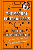 The Secret Footballer's Guide to the Modern Game: Tips and Tactics from the Ultimate Insider (English Edition)