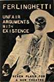 Ferlinghetti Unfair Arguments with Existence (Paper Only) (0811200485) by Lawrence Ferlinghetti