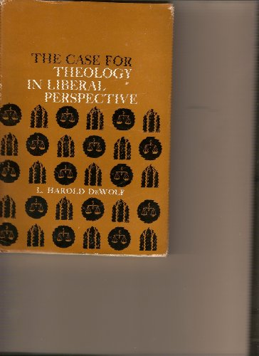 The case for theology in liberal perspective, L. Harold DeWolf