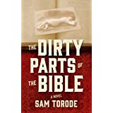 The Dirty Parts of the Bible -- A Novel ~ Sam Torode