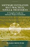 Software Estimation Best Practices, Tools & Techniques: A Complete Guide for Software Project Estimators