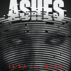 Ashes: Ashes Trilogy, Book 1 | [Ilsa J. Bick]