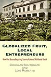 img - for Globalized Fruit, Local Entrepreneurs: How One Banana-Exporting Country Achieved Worldwide Reach book / textbook / text book
