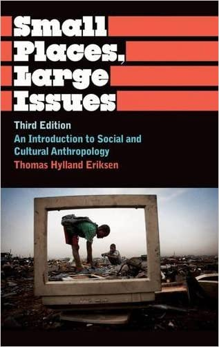 Small Places, Large Issues: An Introduction to Social and Cultural Anthropology, Third Edition (Anthropology, Culture and Society)