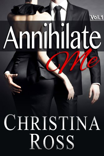 Annihilate Me (Vol. 1) (The Annihilate Me Series) by Christina Ross