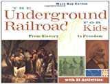 The Underground Railroad for Kids: From Slavery to Freedom with 21 Activities (For Kids series)