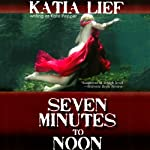 Seven Minutes to Noon | Katia Lief