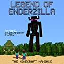 Legend of EnderZilla: A Minecraft Novel Featuring Sky and SSundee (       UNABRIDGED) by The Minecraft Maniacs Narrated by Joe Farnsworth