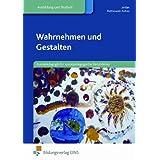 Wahrnehmen und Gestalten: Kunstpädagogik für sozialpädagogische Berufsfelder Lehr-/Fachbuch