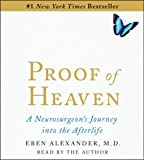 Eben M. D. Alexander Proof of Heaven: A Neurosurgeon's Near-Death Experience and Journey Into the Afterlife