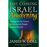 The Coming Israel Awakening: Gazing into the Future of the Jewish People and the Churchby James W. Goll