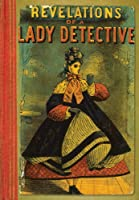Revelations of a Lady Detective (British Library Crime Classics)