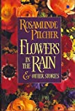 Flowers in the Rain & Other Stories (0312063571) by Pilcher, Rosamunde