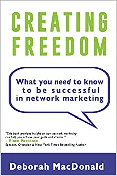 Creating Freedom: What You Need To Know To Be Successful In Network Marketing