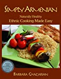 Simply Armenian: Naturally Healthy Ethnic Cooking Made Easy