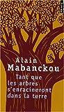 echange, troc Alain Mabanckou - Tant que les arbres s'enracineront dans la terre : Et autres poèmes