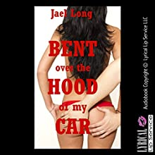 Bent Over the Hood of My Car: A Rough Sex Erotica Story (       UNABRIDGED) by Jael Long Narrated by Jennifer Saucedo