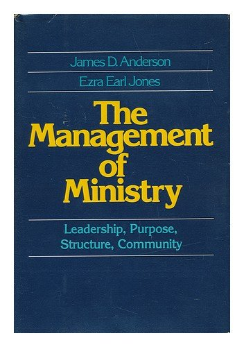 The Management of Ministry, James D. Anderson; Ezra Earl Jones