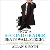 How a Second Grader Beats Wall Street: Golden Rules Any Investor Can Learn | [Allan S. Roth]