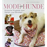 """Mode f�r Hunde: Einfache Projekte zum N�hen und Strickenvon """"Lilly Shahravesh"""""""