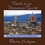 Death of an Obnoxious Tourist: A Dotsy Lamb Travel Mystery, Book 1 | Maria Hudgins