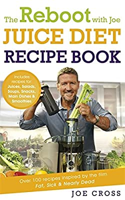 The Reboot with Joe Juice Diet Recipe Book: Over 100 recipes inspired by the film 'Fat, Sick & Nearly Dead' written by Joe Cross