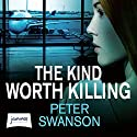The Kind Worth Killing Hörbuch von Peter Swanson Gesprochen von: Karen White, Keith Szarabajka, Johnny Heller, Kathleen Early