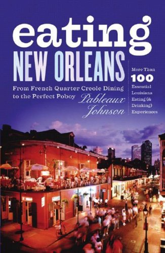 Eating New Orleans From French Quarter Creole Dining to the Perfect Poboy088150789X