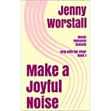 Make a Joyful Noise: a musical romantic comedy (Sing with the Choir Book 1)by Jenny Worstall