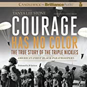 Courage Has No Color: The True Story of the Triple Nickles: America's First Black Paratroopers | [Tanya Lee Stone]