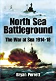 North Sea Battleground: The War at Sea 1914-1918