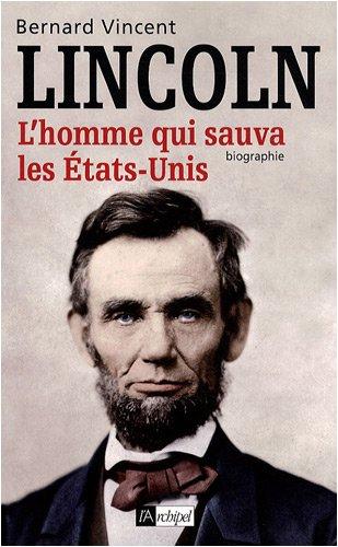 Abraham Lincoln : L'homme qui sauva les Etats-Unis