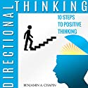 Directional Thinking: 10 Steps to Positive Thinking (       UNABRIDGED) by Benjamin Chapin Narrated by Jay Prichard