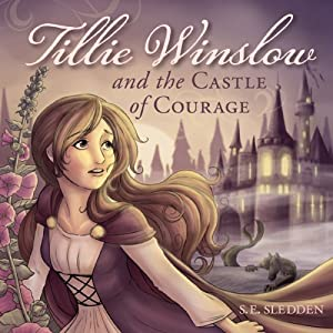 Tillie Winslow and the Castle of Courage | [S. E. Sledden]