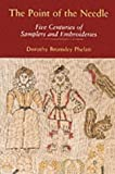 img - for The Point of the Needle: Five Centuries of Samplers and Embroideries - An Exhibition of Needlework at the Dorset County Museum by Dorothy Phelan (2001-11-01) book / textbook / text book