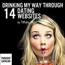 Drinking My Way Through 14 Online Dating Websites (       UNABRIDGED) by Tiffany Peón Narrated by Mia Chiaromonte