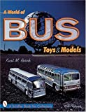 A World of Bus Toys and Models (A Schiffer Book for Collectors)