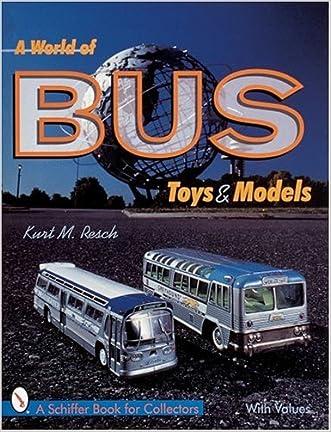 A World of Bus Toys and Models (Schiffer Book for Collectors) written by Kurt M Resch