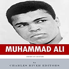 American Legends: The Life of Muhammad Ali (       UNABRIDGED) by Charles River Editors Narrated by Bret Kennedy