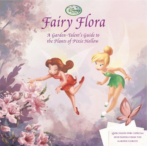 Fairy Flora: A Garden-Talent's Guide to the Plants of Pixie Hollow PDF