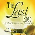 The Last Rose: A True Celebration of Eternal Life (       ungekürzt) von Thomas E. Pierce Gesprochen von: Thomas E. Pierce