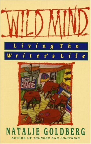 Wild Mind: Living the Writer